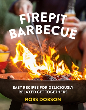 Firepit Barbecue Easy recipes for deliciously relaxed get-togethers