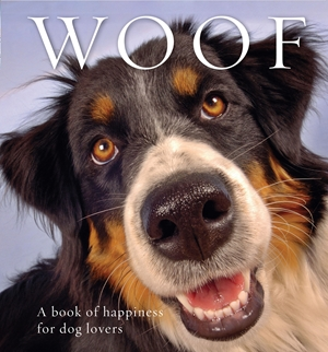Woof A book of happiness for dog lovers