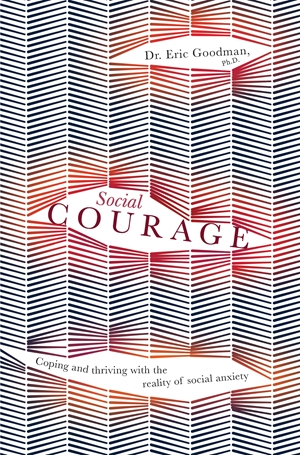 Social Courage Coping and thriving with the reality of social anxiety