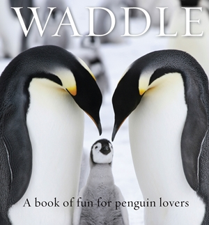 Waddle A Book of Fun for Penguin Lovers