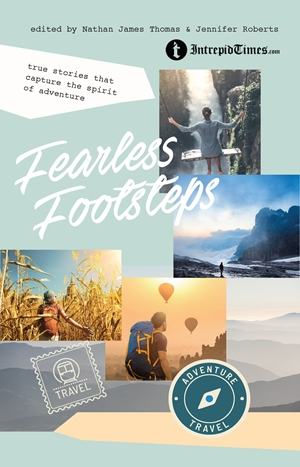 Fearless Footsteps True Stories That Capture the Spirit of Adventure