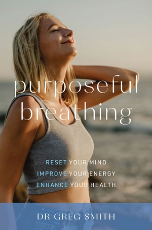 Purposeful Breathing Reset Your Mind * Improve Your Energy * Enhance Your Health