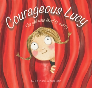 Courageous Lucy The girl who liked to worry