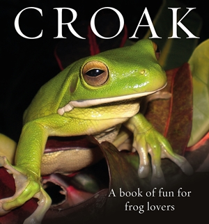 Croak A Book of Fun for Frog Lovers