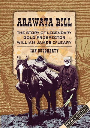 Arawata Bill The Story of Legendary Gold Prospector William James O'Leary