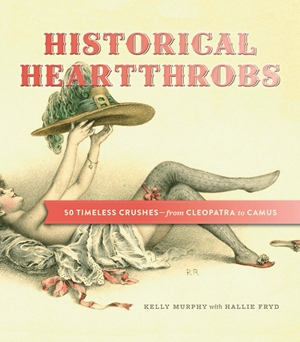 Historical Heartthrobs 50 Timeless Crushes - From Cleopatra to Camus