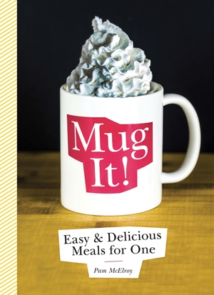 Mug It! Easy & Delicious Meals for One