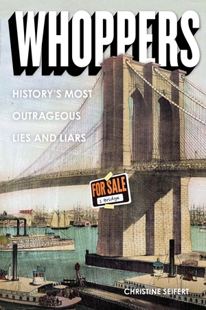Whoppers History's Most Outrageous Lies and Liars