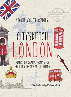 Citysketch London Nearly 100 Creative Prompts for Sketching the City on the Thames