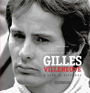 Gilles Villeneuve Immagini di una vita / A life in pictures