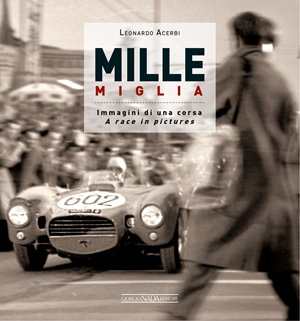 MILLE MIGLIA Immagini di una corsa/A race in pictures